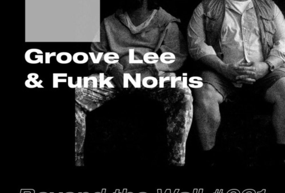Beyond the Wall #021 Groove Lee & Funk Norris