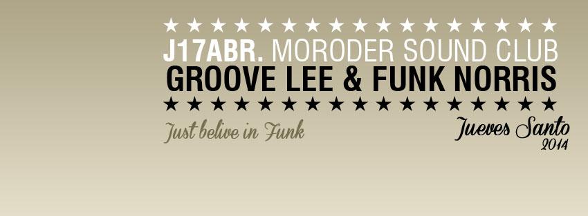 J17ABR GROOVE LEE & FUNK NORRIS @ MORODER. MADRID