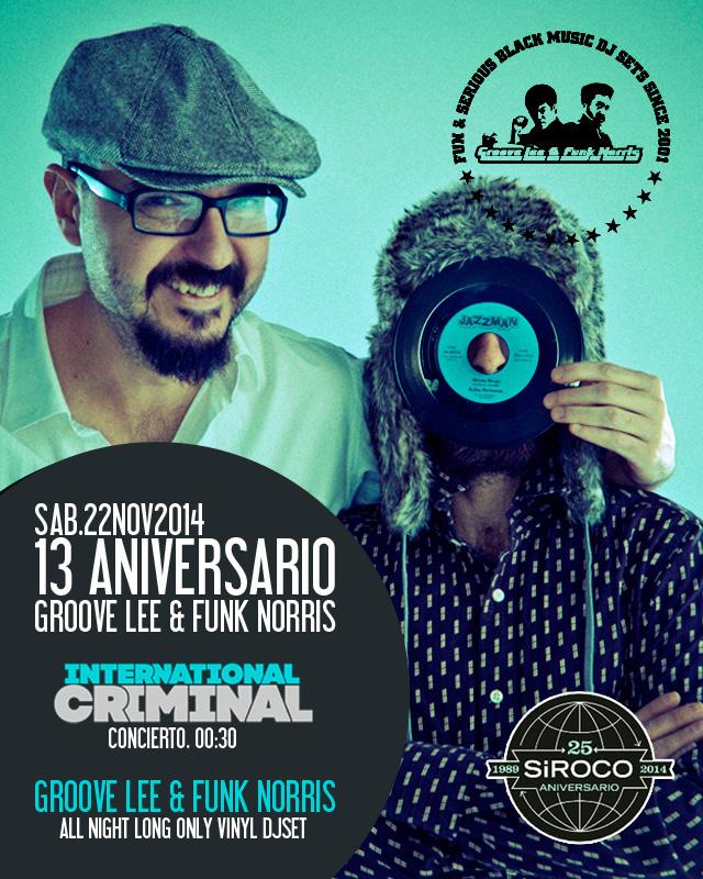 SAB 22 NOV - 13 AÑOS DE GROOVE LEE & FUNK NORRIS + INTERNATIONAL CRIMINAL